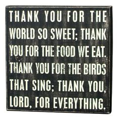 "iThe Message:  Thank you for the world so sweet; thank you for the food we eat. Thank you for the birds that sing; thank you, Lord, for everything.ibrbrliDimensions: 12""w x 1.75""d x 12""hl..."