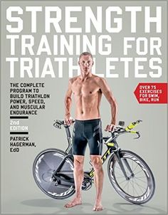 Strength Training for Triathletes: The Complete Program to Build Triathlon Power, Speed, and Muscular Endurance: Patrick Hagerman Ed.D.: 9781937715311: Amazon.com: Books