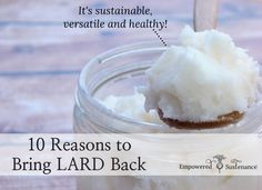 Learn why lard is healthy, sustainable and versatile - lard deserves a place in your kitchen!