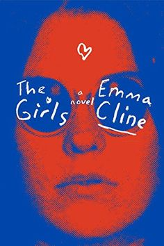 The Girls: A Novel - The Girls: A Novel by Emma Cline An indelible portrait of girls, the women they bec...  #PsychologicalThrillers