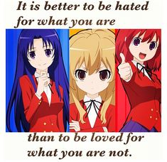 Better to be hated for you are than loved for being fake.