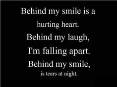 Behind my smile is a hurting heart. Behind my laugh, I'm falling apart. Behind my smile, is tears at night. #recovery