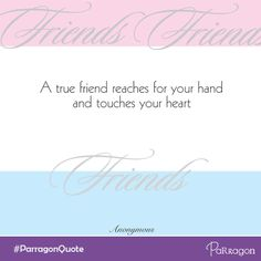 """""""A true friend reaches for your hand and touches your heart."""" #ParragonQuote #Friendship"""