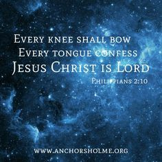 Every knee shall bow, every tongue confess that Jesus Christ is Lord. Philippians 2:10 The beauty of God in your inbox daily at http://www.godismyguide.com