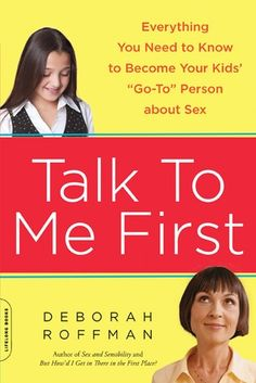 """Talk to Me First: Everything You Need to Know to Become Your Kids' """"Go-To"""" Person about Sex"""