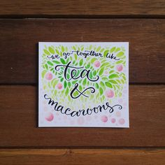We go together like tea and macaroons.  #friendship #relationship #connection #tea #macaroon #watercolor #calligraphy #calligraphymy #moderncalligraphy #handwriting #type #font #words #thoughts #life #instaART