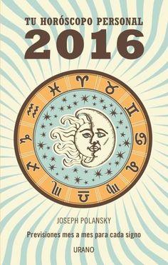 Polansky, Joseph. Año 2016 : tu horóscopo personal : previsiones mes a mes para cada signo. Barcelona [etc.] : Urano, cop. 2015