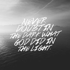 We can't let the darkness and difficulty of the present push us to doubt the miraculous works He's done in the past. God is the same yesterday, today, and forever. He is faithful. If this hits home for you today, do whatever you can to recall who God has
