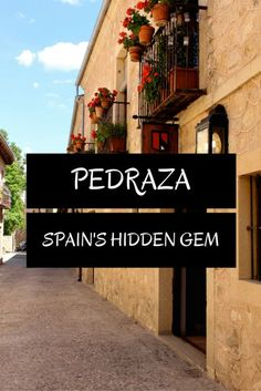 Visiting Pedraza, Spain: A charming medieval village in the province of Segovia, which is also an easy day trip from Madrid!: