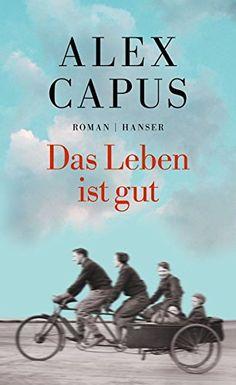 """Alex Capus - """"Das Leben ist gut""""    ET: 22. August 2016 bei Hanser"""
