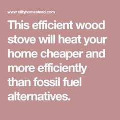 This efficient wood stove will heat your home cheaper and more efficiently than fossil fuel alternatives. Rocket Mass Heater, Stove, Fossil, Wood, Easy, Camping, Campsite, Stove Fireplace, Range