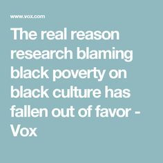 The real reason research blaming black poverty on black culture has fallen out of favor - Vox