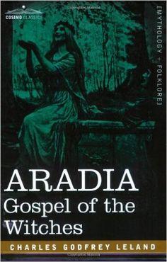 Aradia: Gospel of the Witches: Charles Godfrey Leland: 9781602063020: Amazon.com: Books