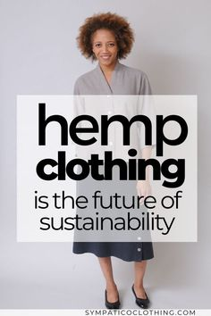Not only is hemp less costly to produce and process, it is also much more environmentally friendly than other sustainable options, such as organic cotton and linen.