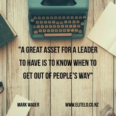 """""""A great asset for a leader is to know when to get out of people's way"""" Mark Wager  #Leadership"""