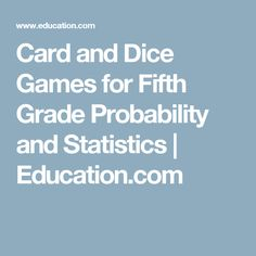 Card and Dice Games for Fifth Grade Probability and Statistics | Education.com