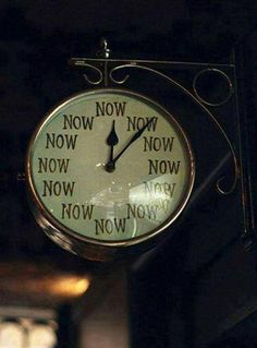 Give up yourself unto the moment, the time is...