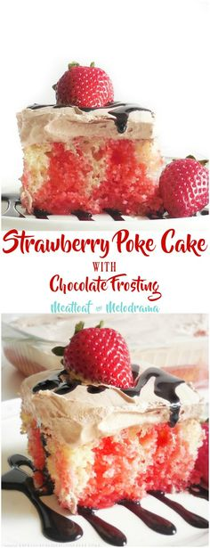 Strawberry Poke Cake with Fluffy Chocolate Frosting - An easy dessert for Valentine's Day or any occasion. from Meatloaf and Melodrama