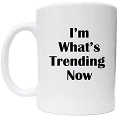 I'm What's Trending Now Gift Coffee Cup Awesome Graphics https://www.amazon.com/dp/B06XDRZHRC/ref=cm_sw_r_pi_dp_x_9q2VybEMTXT42
