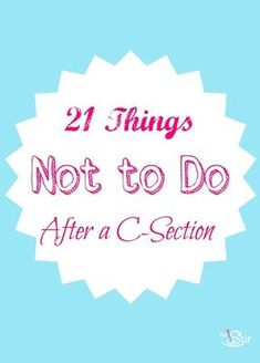 21 things not to do after a c- section. Wish I read this before having my first c-section. It's helpful must read. Positive Parenting Solutions, Parenting Tips, C Section, 21 Things, Baby Things, Post Pregnancy, Pregnancy Books, Pregnancy Wardrobe, Pregnancy Health