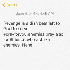 Romans 12:19 says that vengeance is the Lord's. Our best defense to feelings of vengeance is #prayer!