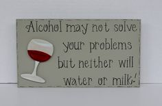 """Hand Painted Wooden Gray Funny Wine Sign, """"Alcohol may not solve your problems but neither will water or milk."""" from on Etsy. Saved to funny. Alcohol Signs, Wine Signs, Wine Case, Hand Painted Signs, Hand Stamped Jewelry, Etsy Vintage, Vintage Decor, Wooden Signs, Bricolage"""