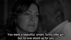 """You were a beauriful, smart, funny little girl, but no one stood up for you."" Dr. Richard Webber to Dr. Meredith Grey; Grey's Anatomy quotes"