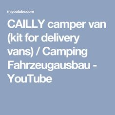 CAILLY camper van (kit for delivery vans) / Camping Fahrzeugausbau - YouTube