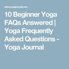 10 Beginner Yoga FAQs Answered | Yoga Frequently Asked Questions - Yoga Journal