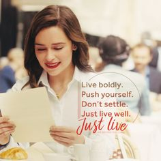 """Live boldly.  Push yourself.  Don't settle.  Just live well.  Just live""  {Movie: Me Before You (2016)}"