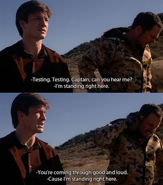 """""""You're coming through good and loud!"""" """"Cause I'm standing right here."""" Firefly/Serenity"""
