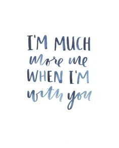 I'm much more me when I'm with you, hand lettered indigo watercolor -- Be A Heart Design