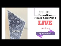 ScanNCut Dashed Line Flower Card Part 2 - YouTube