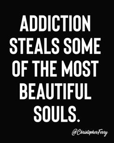 Addiction steals the best souls. - Addiction steals the best souls. Drug Quotes, Sober Quotes, Sobriety Quotes, Words Quotes, Me Quotes, Friend Quotes, Happy Quotes, Meaningful Quotes, Inspirational Quotes