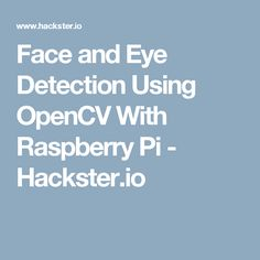 Face and Eye Detection Using OpenCV With Raspberry Pi - Hackster.io