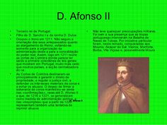 """D. Afonso II  (1185-1223) -  """"O Gordo"""", """"O Gafo"""" ou """"O Crasso"""" – Gafo significa """"leproso"""" - 3º Rei de Portugal. D. Afonso II era filho de D. Sancho I e de D. Dulce de Aragão. Casou com D. Urraca em 1206, filha de D. Afonso VIII de Castela. Está sepultado em Alcobaça. Começou a governar em 1211 até 1223. D. Afonso II foi um homem doente. Tinha 14  anos quando sofreu uma crise tão grave que  considerou-se milagre o facto de não morrer, milagre este atribuído a Santa Senhorinha de Basto."""