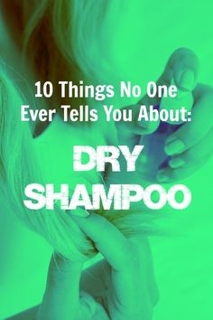 10 Things No One Ever Tells You About: Dry Shampoo