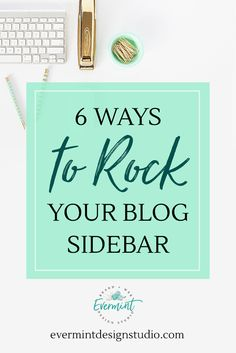 "Learn 6 Ways to Rock Your Blog Sidebar! // Click through to read what you need to add to your blog sidebar to give your readers a ""call to action"" to your current promotions or just to explore your website. // Read more at EverMint Design Studio // www.evermintdesignstudio.com"