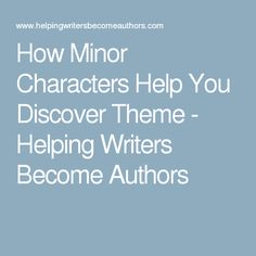 How Minor Characters Help You Discover Theme - Helping Writers Become Authors
