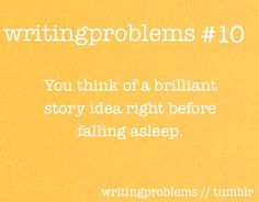 Writing Problems #10  You think of a brilliant story idea right before falling asleep.