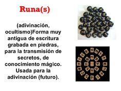Runa(s) (adivinación, ocultismo)Forma muy antigua de escritura grabada en piedras, para la transmisión de secretos, de con...