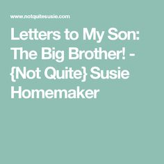 Letters to My Son: The Big Brother! - {Not Quite} Susie Homemaker