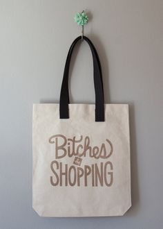Bitches Be Shopping Canvas Tote  Black/Gold by cleverlittlebits, $23.00