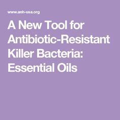 A New Tool for Antibiotic-Resistant Killer Bacteria: Essential Oils