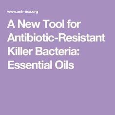 A New Tool for Antibiotic-Resistant Killer Bacteria: Essential Oils