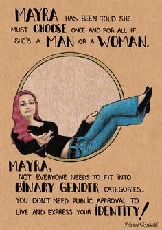 """By Brazilian graphic designer Carol Rossetti - """"Mayra, not everyone needs to fit into binary gender categories. You don't need public approval to live and express your identity!"""""""