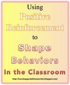 Come learn how you can use positive reinforcement to shape your students' behavior.