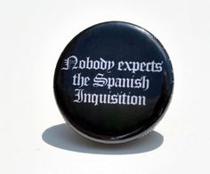 Nobody Expect the Spanish Inquisition Pin / by YellowBugBoutique, $1.50