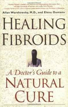 Healing Fibroids: A Doctor's Guide to a Natural Cure