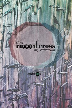 That Rugged Cross My Salvation Where Your Love Poured Out Over Me
